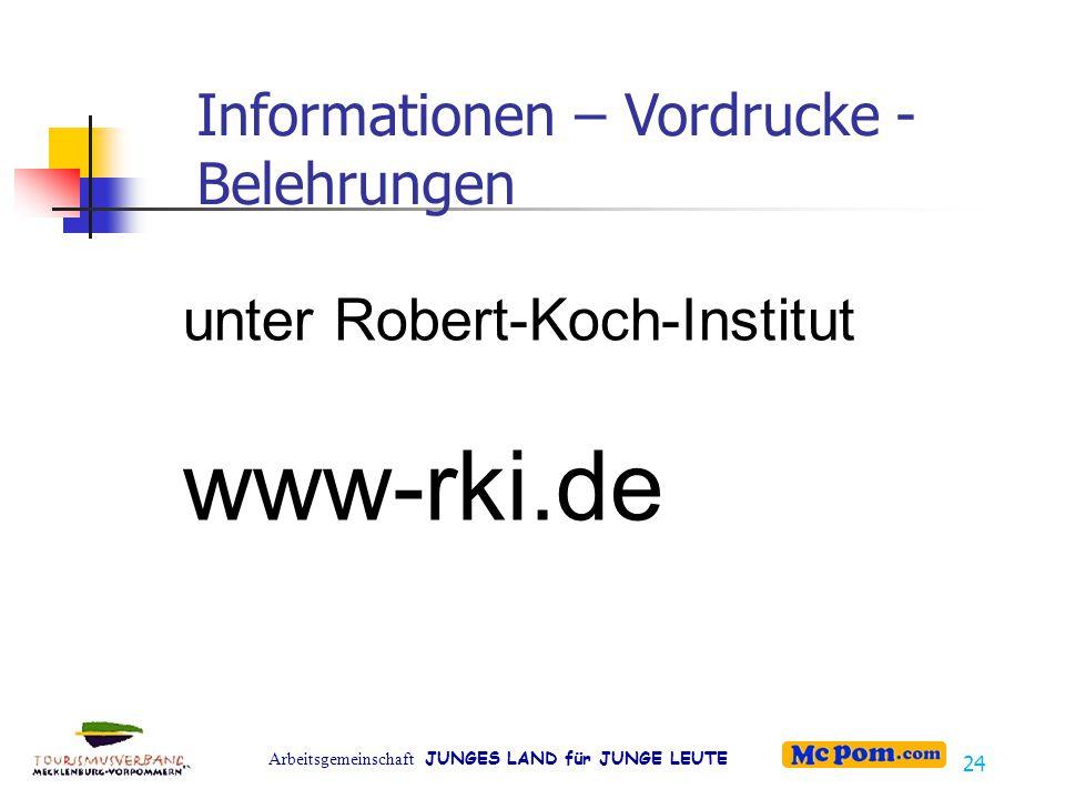 Arbeitsgemeinschaft JUNGES LAND für JUNGE LEUTE 24 Informationen – Vordrucke - Belehrungen unter Robert-Koch-Institut www-rki.de