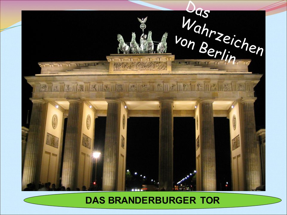 DAS BRANDERBURGER TOR Das Wahrzeichen von Berlin