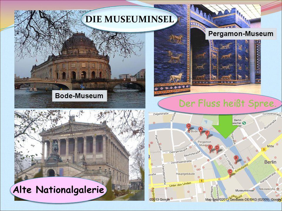 Alte Nationalgalerie Bode-Museum Der Fluss heißt Spree. DIE MUSEUMINSEL Pergamon-Museum