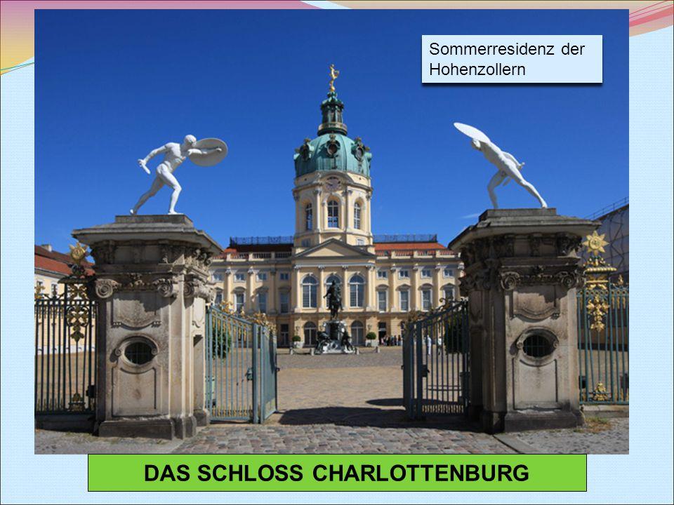 DAS SCHLOSS CHARLOTTENBURG Sommerresidenz der Hohenzollern