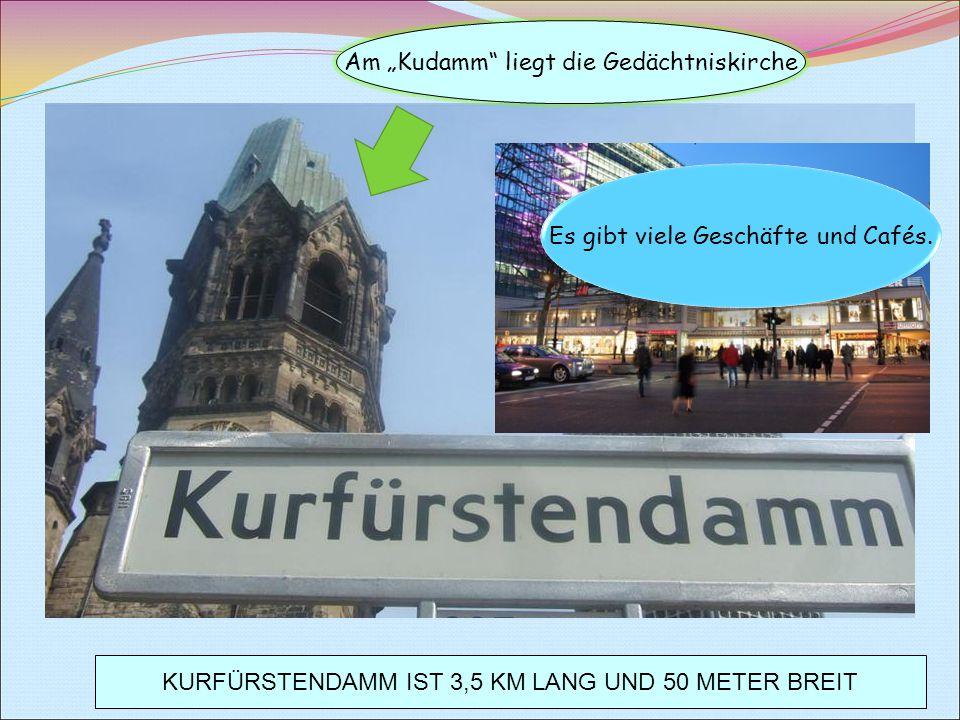 """KURFÜRSTENDAMM IST 3,5 KM LANG UND 50 METER BREIT Am """"Kudamm liegt die Gedächtniskirche Es gibt viele Geschäfte und Cafés."""