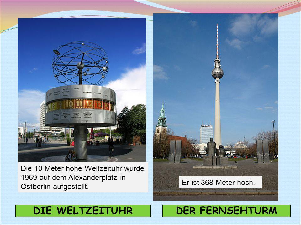 DIE WELTZEITUHRDER FERNSEHTURM Die 10 Meter hohe Weltzeituhr wurde 1969 auf dem Alexanderplatz in Ostberlin aufgestellt.