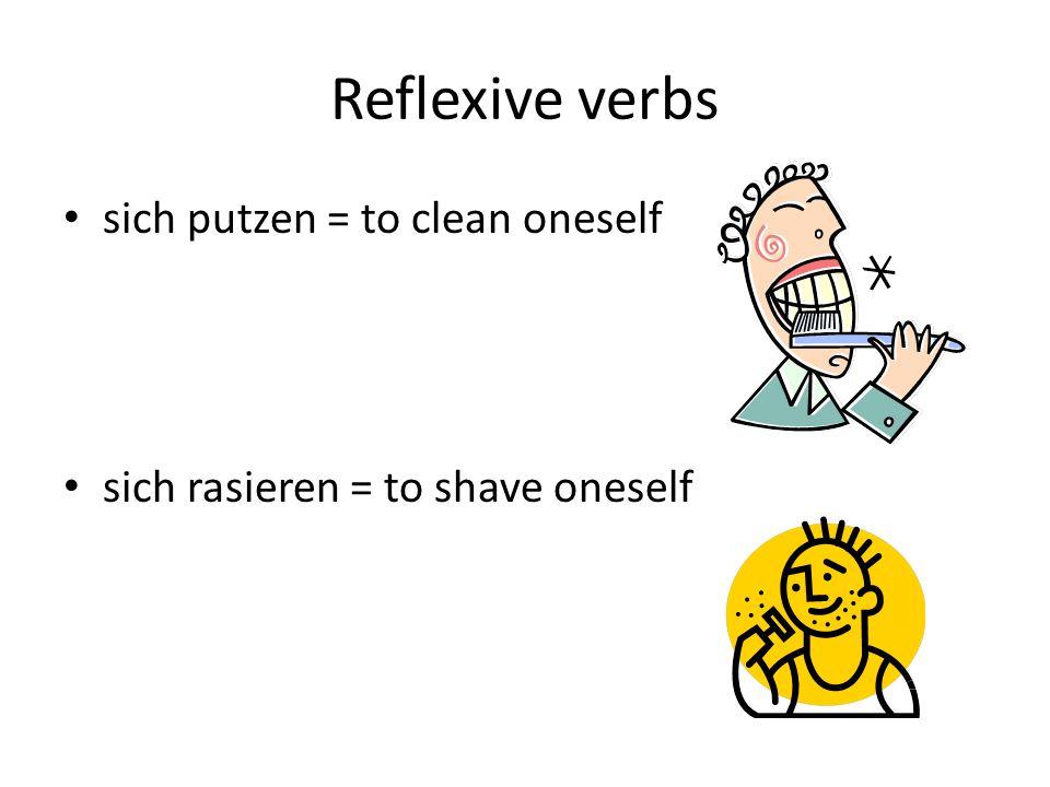 Reflexive verbs sich putzen = to clean oneself sich rasieren = to shave oneself