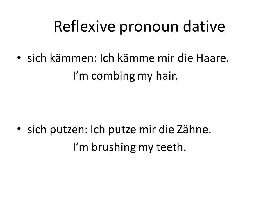 Reflexive pronoun dative sich kämmen: Ich kämme mir die Haare. I'm combing my hair. sich putzen: Ich putze mir die Zähne. I'm brushing my teeth.