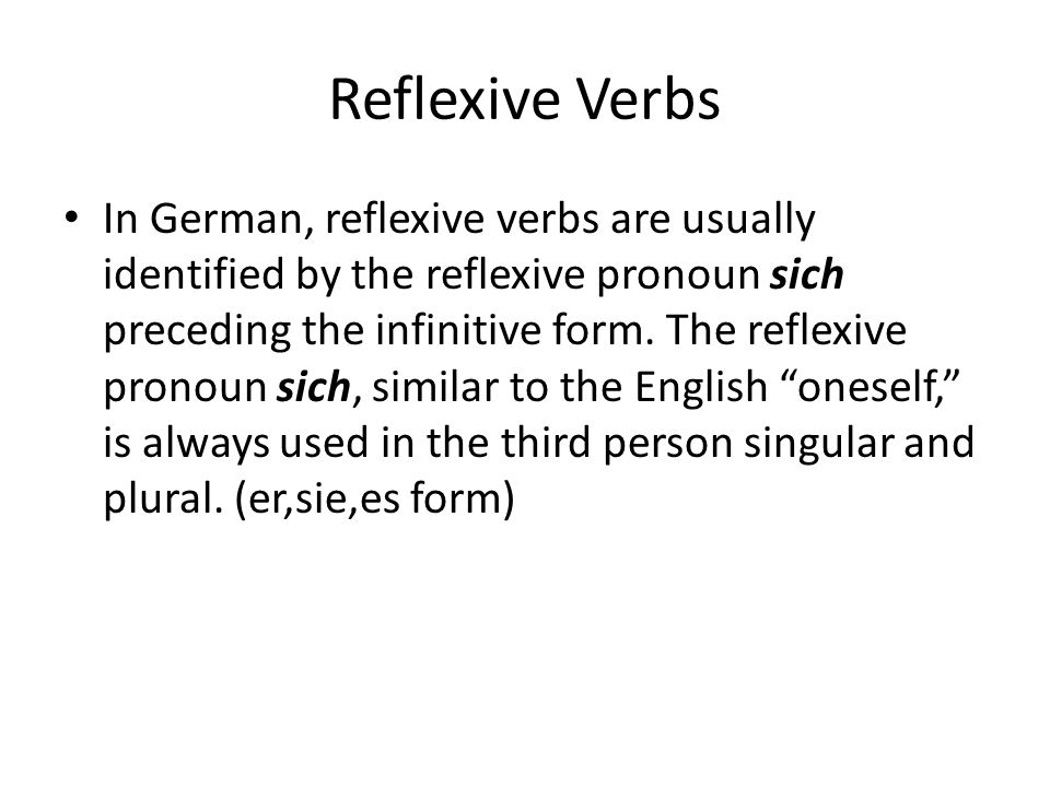 Reflexive Verbs In German, reflexive verbs are usually identified by the reflexive pronoun sich preceding the infinitive form. The reflexive pronoun s