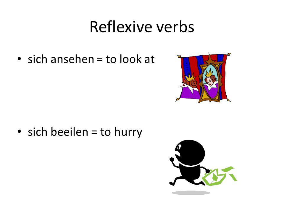 Reflexive verbs sich ansehen = to look at sich beeilen = to hurry