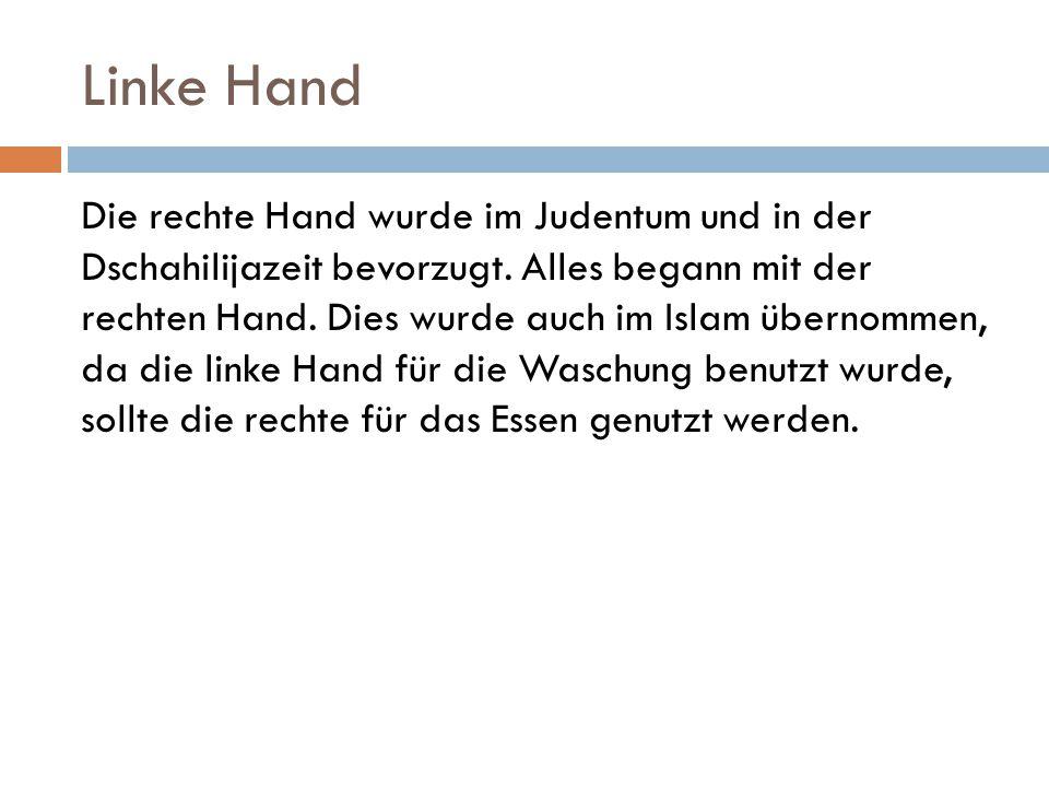 Linke Hand Die rechte Hand wurde im Judentum und in der Dschahilijazeit bevorzugt. Alles begann mit der rechten Hand. Dies wurde auch im Islam übernom