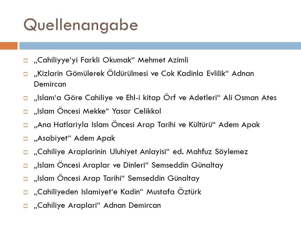 """Quellenangabe  """"Cahiliyye'yi Farkli Okumak"""" Mehmet Azimli  """"Kizlarin Gömülerek Öldürülmesi ve Cok Kadinla Evlilik"""" Adnan Demircan  """"Islam'a Göre Ca"""