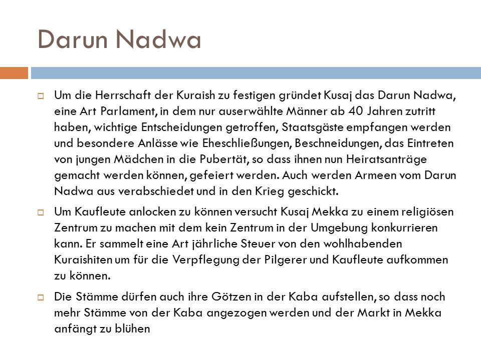 Darun Nadwa  Um die Herrschaft der Kuraish zu festigen gründet Kusaj das Darun Nadwa, eine Art Parlament, in dem nur auserwählte Männer ab 40 Jahren
