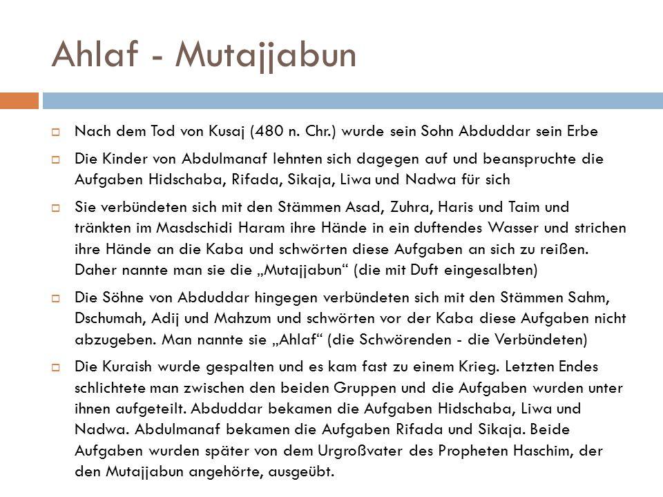 Ahlaf - Mutajjabun  Nach dem Tod von Kusaj (480 n. Chr.) wurde sein Sohn Abduddar sein Erbe  Die Kinder von Abdulmanaf lehnten sich dagegen auf und