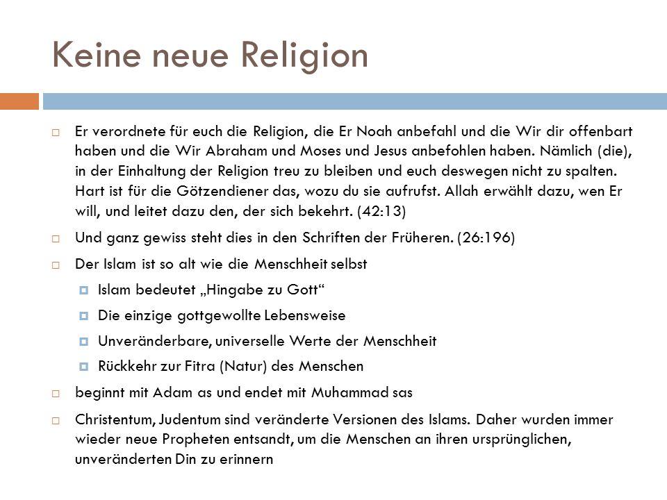 Keine neue Religion  Er verordnete für euch die Religion, die Er Noah anbefahl und die Wir dir offenbart haben und die Wir Abraham und Moses und Jesu