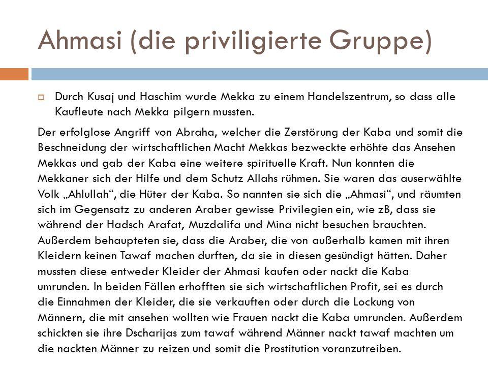 Ahmasi (die priviligierte Gruppe)  Durch Kusaj und Haschim wurde Mekka zu einem Handelszentrum, so dass alle Kaufleute nach Mekka pilgern mussten. De
