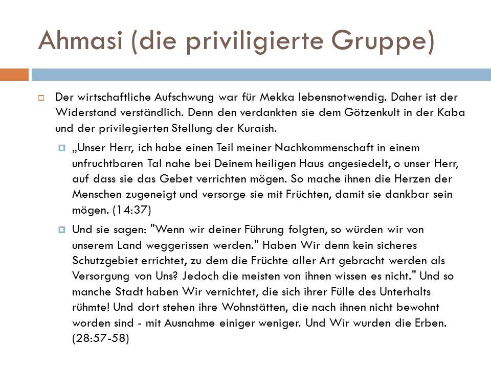 Ahmasi (die priviligierte Gruppe)  Der wirtschaftliche Aufschwung war für Mekka lebensnotwendig. Daher ist der Widerstand verständlich. Denn den verd