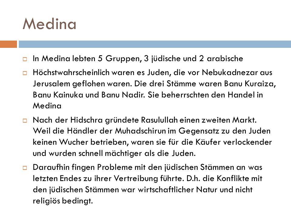 Medina  In Medina lebten 5 Gruppen, 3 jüdische und 2 arabische  Höchstwahrscheinlich waren es Juden, die vor Nebukadnezar aus Jerusalem geflohen war