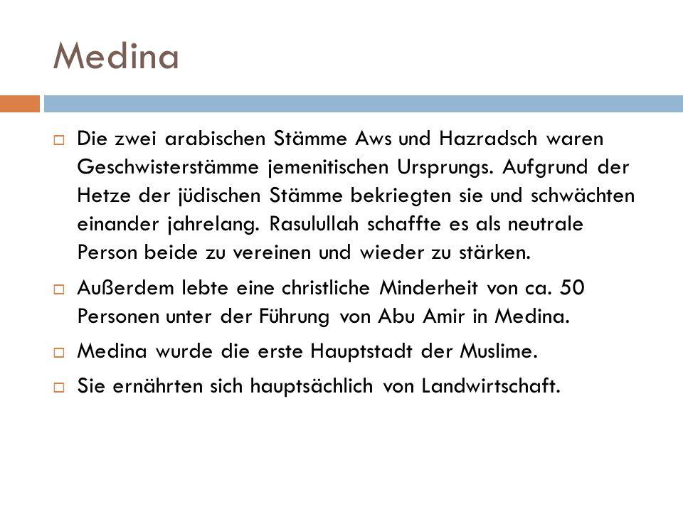 Medina  Die zwei arabischen Stämme Aws und Hazradsch waren Geschwisterstämme jemenitischen Ursprungs. Aufgrund der Hetze der jüdischen Stämme bekrieg