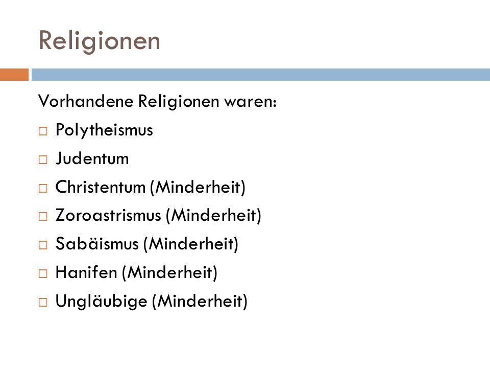 Religionen Vorhandene Religionen waren:  Polytheismus  Judentum  Christentum (Minderheit)  Zoroastrismus (Minderheit)  Sabäismus (Minderheit)  H