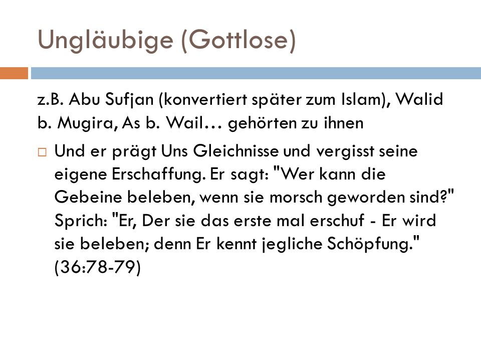 Ungläubige (Gottlose) z.B. Abu Sufjan (konvertiert später zum Islam), Walid b. Mugira, As b. Wail… gehörten zu ihnen  Und er prägt Uns Gleichnisse un