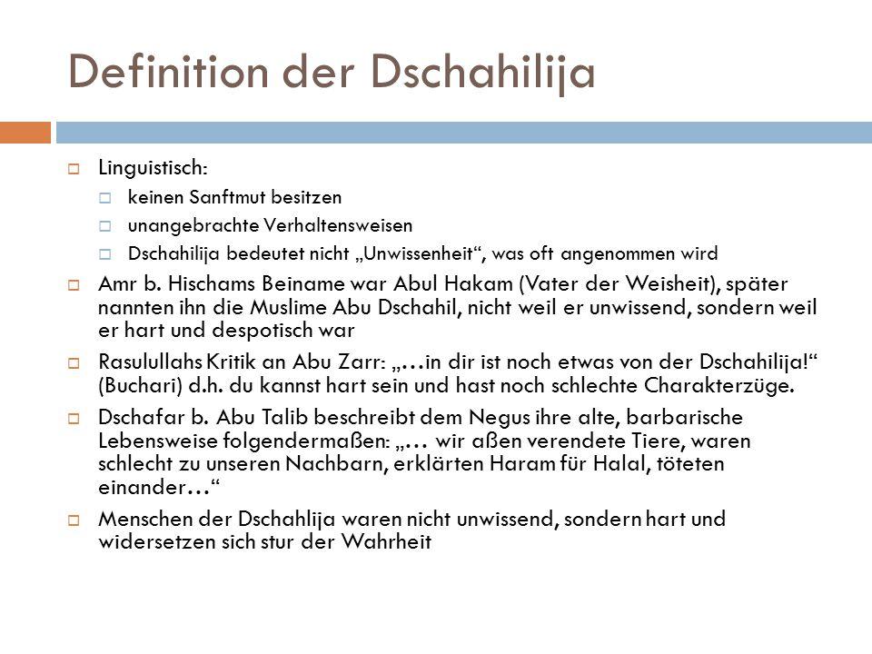 """Definition der Dschahilija  Linguistisch:  keinen Sanftmut besitzen  unangebrachte Verhaltensweisen  Dschahilija bedeutet nicht """"Unwissenheit"""", wa"""