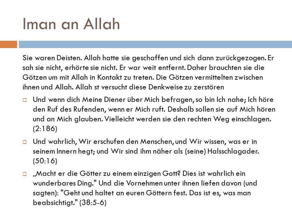 Iman an Allah Sie waren Deisten. Allah hatte sie geschaffen und sich dann zurückgezogen. Er sah sie nicht, erhörte sie nicht. Er war weit entfernt. Da