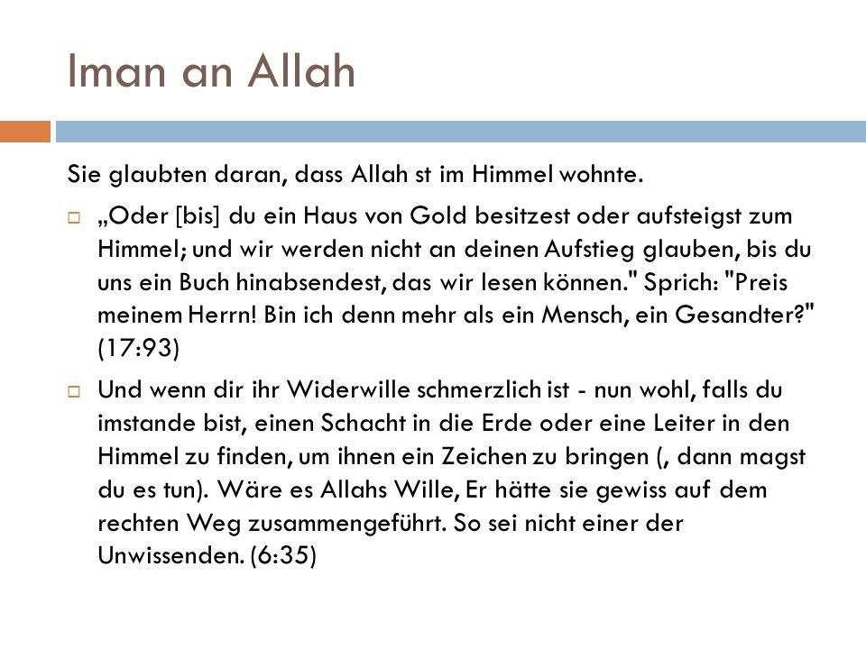 """Iman an Allah Sie glaubten daran, dass Allah st im Himmel wohnte.  """"Oder [bis] du ein Haus von Gold besitzest oder aufsteigst zum Himmel; und wir wer"""