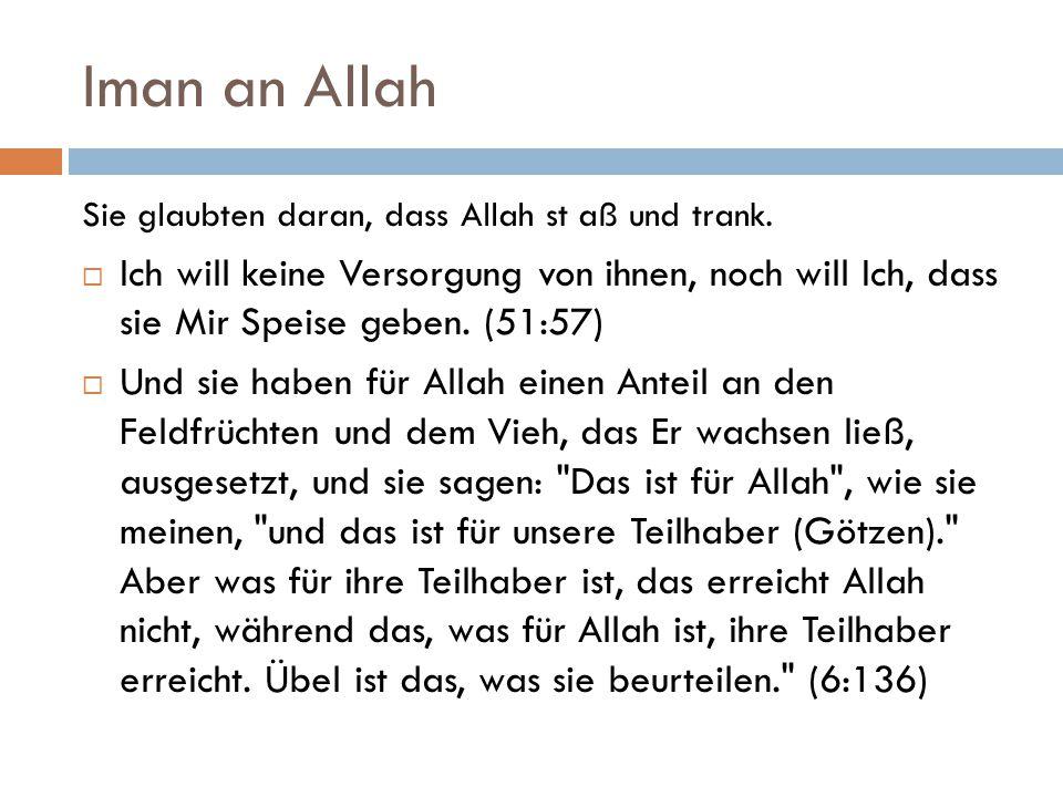 Iman an Allah Sie glaubten daran, dass Allah st aß und trank.  Ich will keine Versorgung von ihnen, noch will Ich, dass sie Mir Speise geben. (51:57)