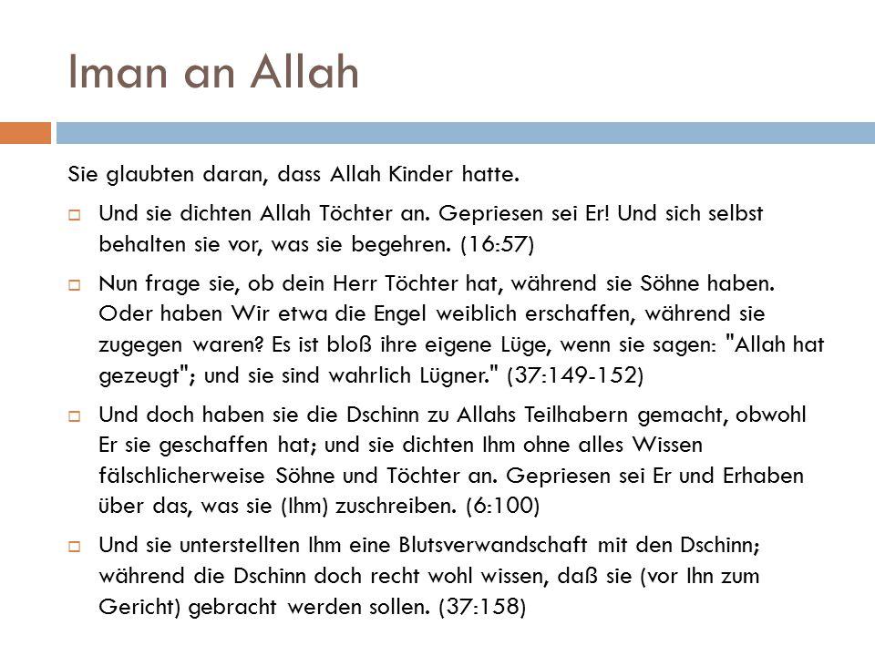 Iman an Allah Sie glaubten daran, dass Allah Kinder hatte.  Und sie dichten Allah Töchter an. Gepriesen sei Er! Und sich selbst behalten sie vor, was