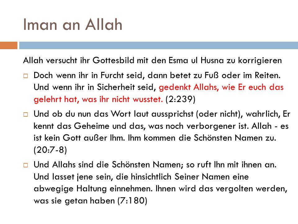 Iman an Allah Allah versucht ihr Gottesbild mit den Esma ul Husna zu korrigieren  Doch wenn ihr in Furcht seid, dann betet zu Fuß oder im Reiten. Und