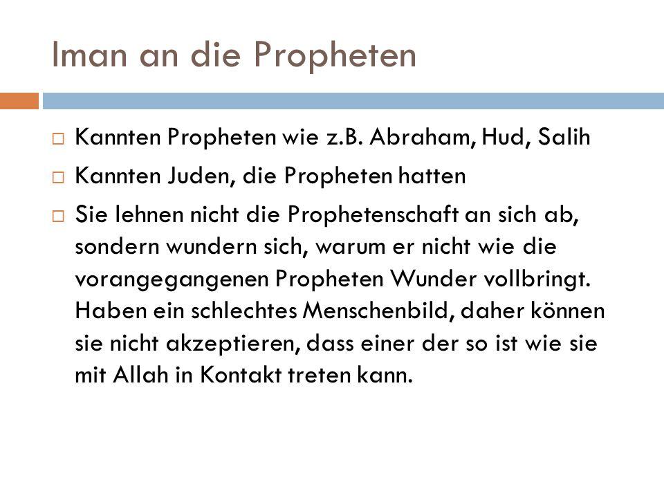 Iman an die Propheten  Kannten Propheten wie z.B. Abraham, Hud, Salih  Kannten Juden, die Propheten hatten  Sie lehnen nicht die Prophetenschaft an