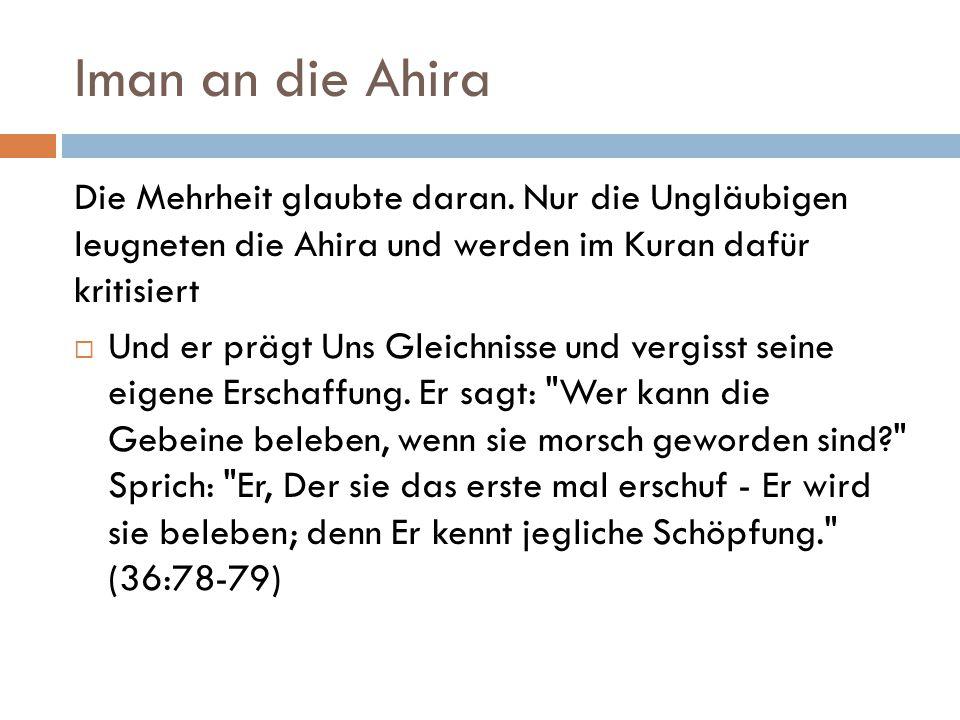 Iman an die Ahira Die Mehrheit glaubte daran. Nur die Ungläubigen leugneten die Ahira und werden im Kuran dafür kritisiert  Und er prägt Uns Gleichni