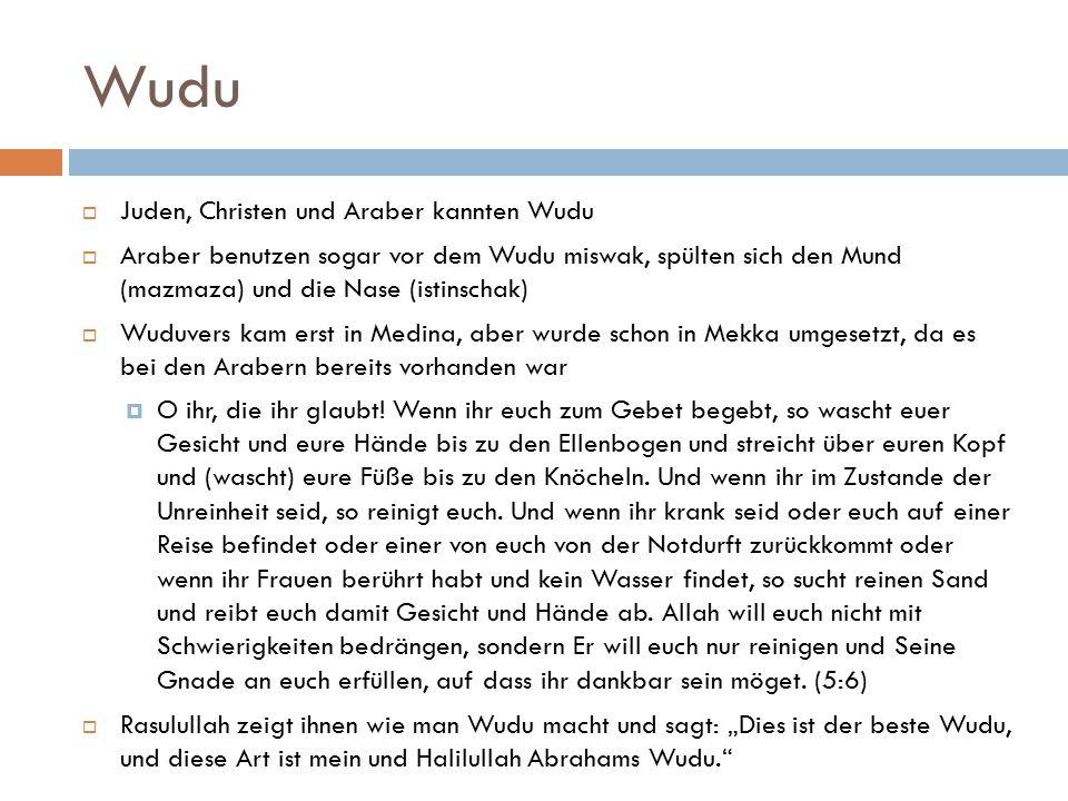 Wudu  Juden, Christen und Araber kannten Wudu  Araber benutzen sogar vor dem Wudu miswak, spülten sich den Mund (mazmaza) und die Nase (istinschak)