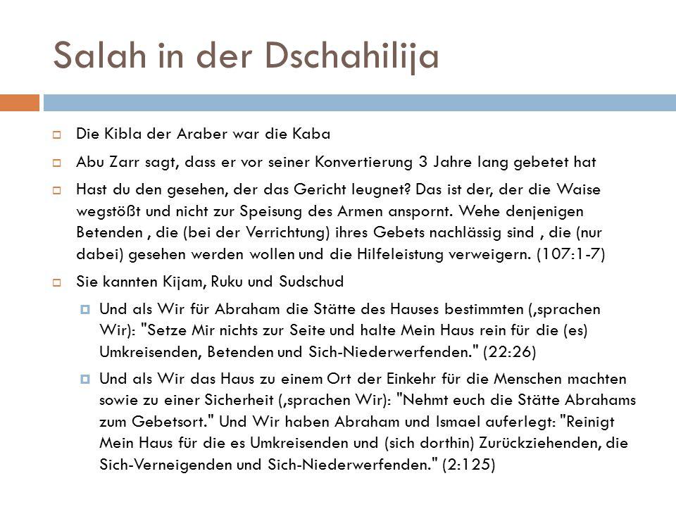 Salah in der Dschahilija  Die Kibla der Araber war die Kaba  Abu Zarr sagt, dass er vor seiner Konvertierung 3 Jahre lang gebetet hat  Hast du den