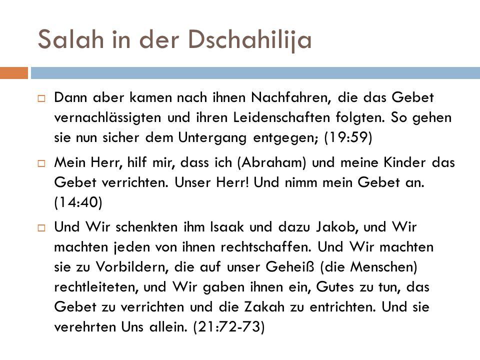 Salah in der Dschahilija  Dann aber kamen nach ihnen Nachfahren, die das Gebet vernachlässigten und ihren Leidenschaften folgten. So gehen sie nun si