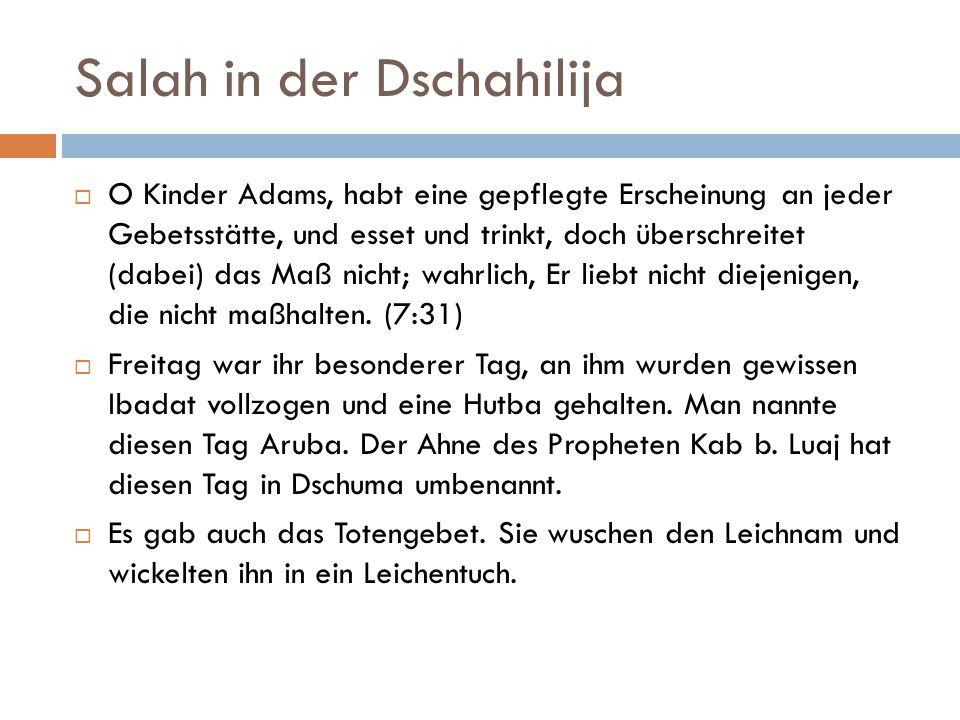 Salah in der Dschahilija  O Kinder Adams, habt eine gepflegte Erscheinung an jeder Gebetsstätte, und esset und trinkt, doch überschreitet (dabei) das