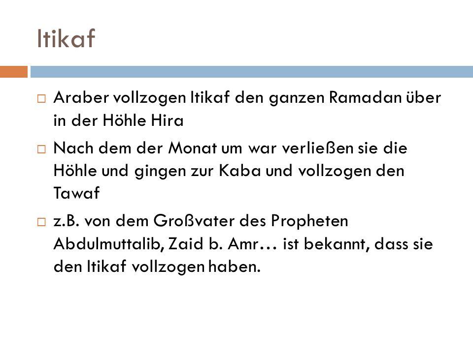 Itikaf  Araber vollzogen Itikaf den ganzen Ramadan über in der Höhle Hira  Nach dem der Monat um war verließen sie die Höhle und gingen zur Kaba und