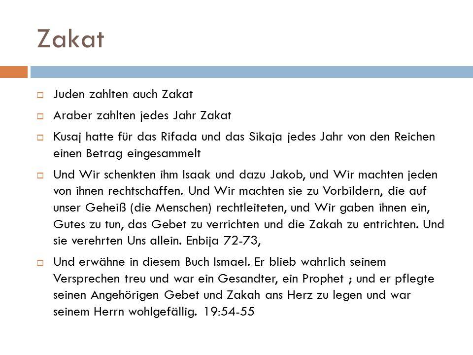 Zakat  Juden zahlten auch Zakat  Araber zahlten jedes Jahr Zakat  Kusaj hatte für das Rifada und das Sikaja jedes Jahr von den Reichen einen Betrag