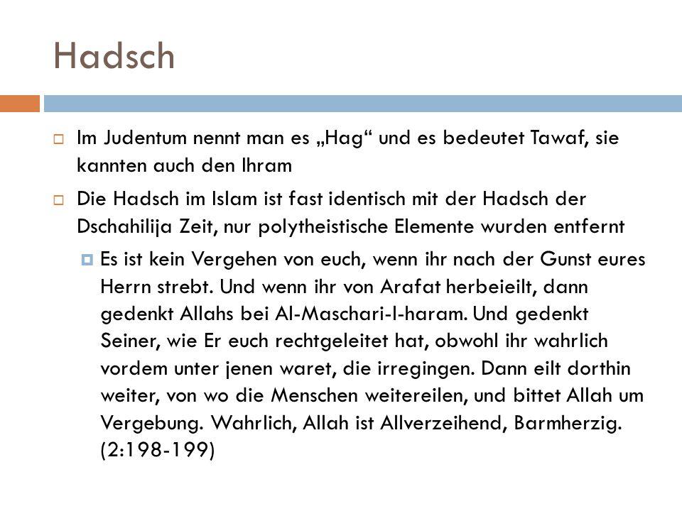 """Hadsch  Im Judentum nennt man es """"Hag"""" und es bedeutet Tawaf, sie kannten auch den Ihram  Die Hadsch im Islam ist fast identisch mit der Hadsch der"""