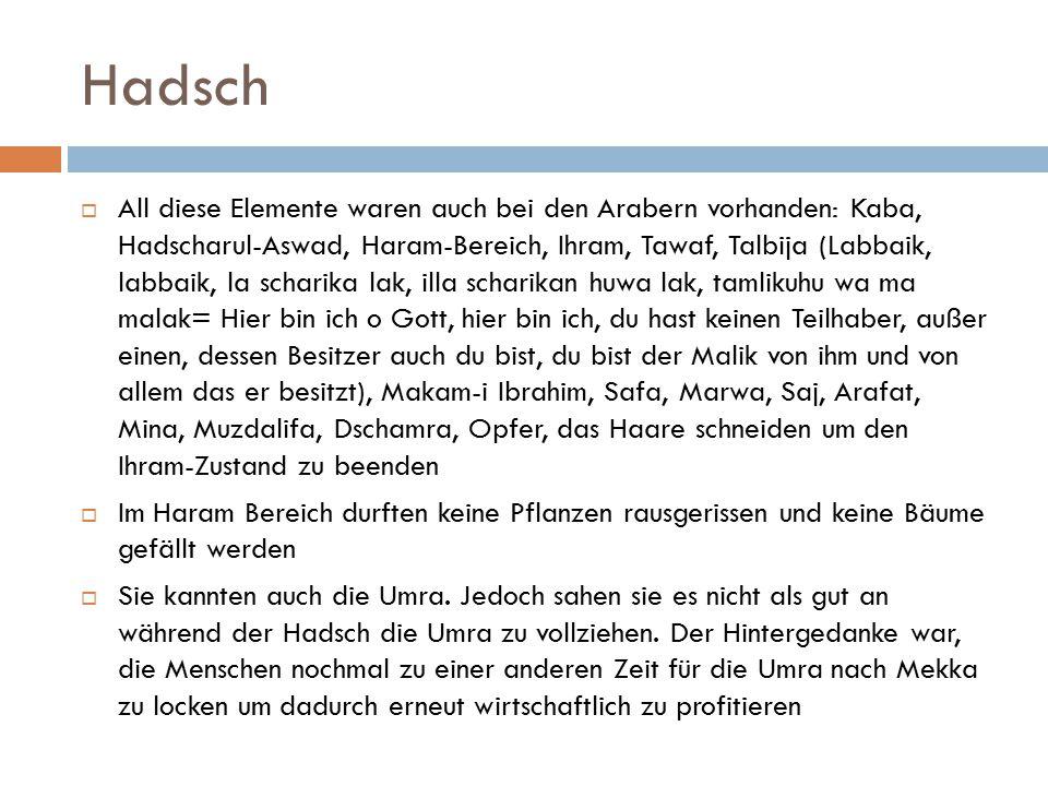 Hadsch  All diese Elemente waren auch bei den Arabern vorhanden: Kaba, Hadscharul-Aswad, Haram-Bereich, Ihram, Tawaf, Talbija (Labbaik, labbaik, la s