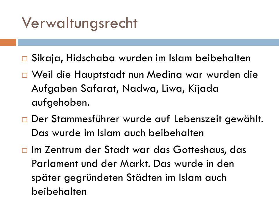 Verwaltungsrecht  Sikaja, Hidschaba wurden im Islam beibehalten  Weil die Hauptstadt nun Medina war wurden die Aufgaben Safarat, Nadwa, Liwa, Kijada