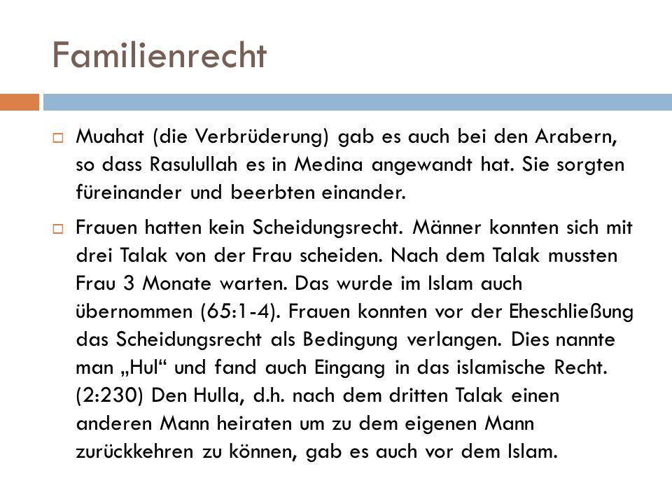 Familienrecht  Muahat (die Verbrüderung) gab es auch bei den Arabern, so dass Rasulullah es in Medina angewandt hat. Sie sorgten füreinander und beer