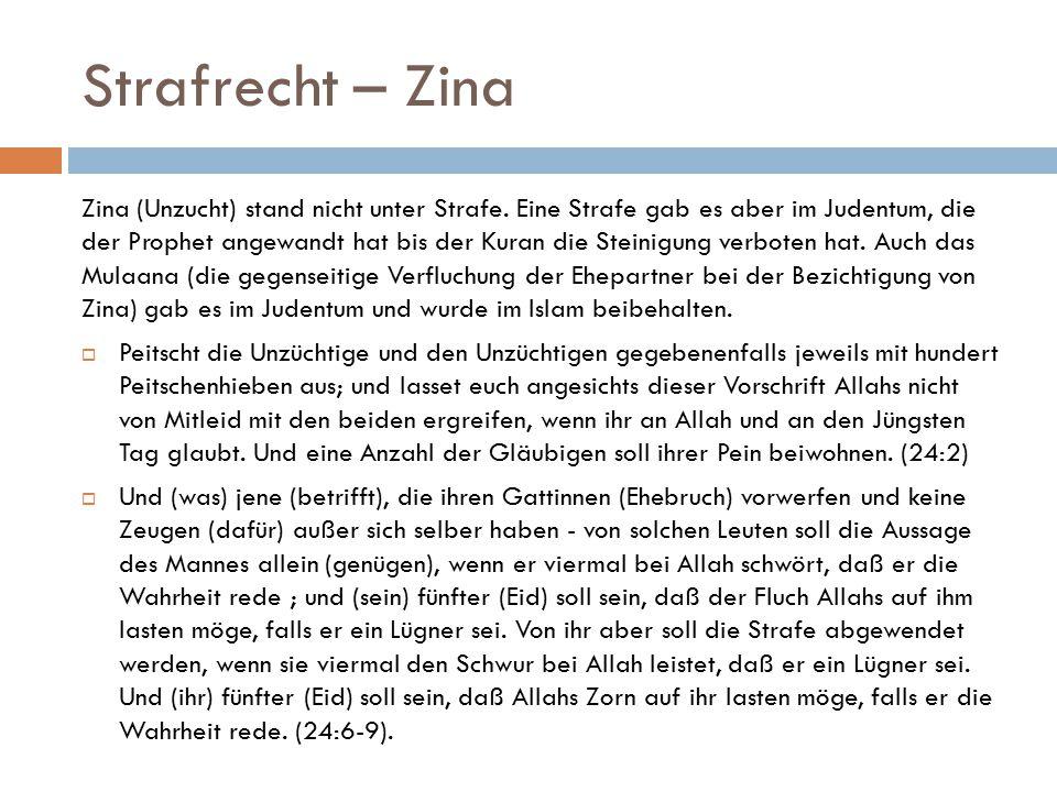 Strafrecht – Zina Zina (Unzucht) stand nicht unter Strafe. Eine Strafe gab es aber im Judentum, die der Prophet angewandt hat bis der Kuran die Steini