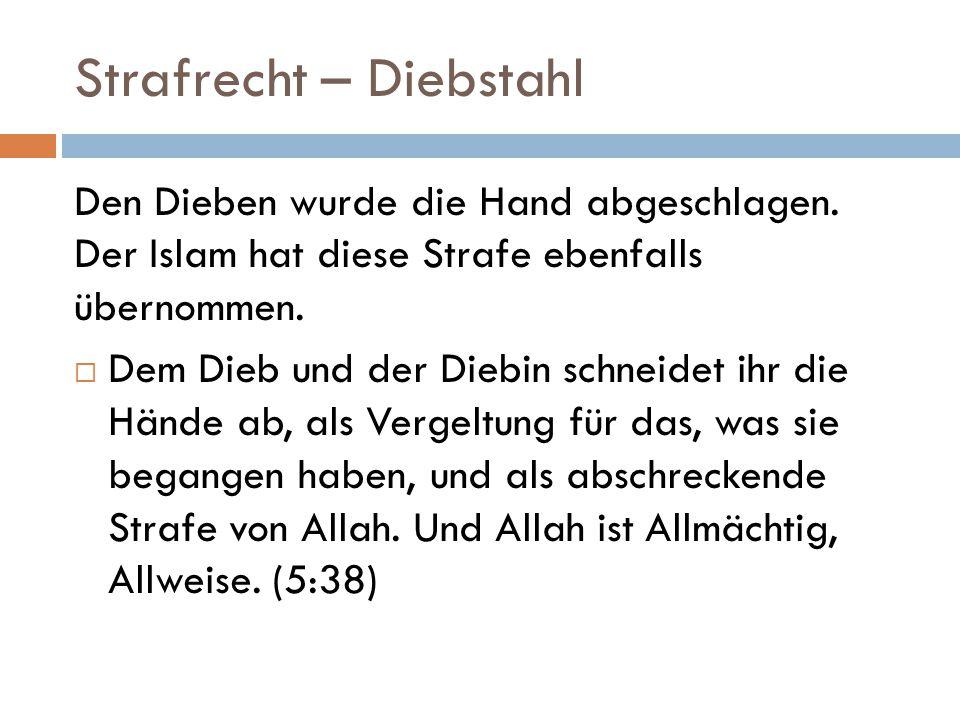 Strafrecht – Diebstahl Den Dieben wurde die Hand abgeschlagen. Der Islam hat diese Strafe ebenfalls übernommen.  Dem Dieb und der Diebin schneidet ih