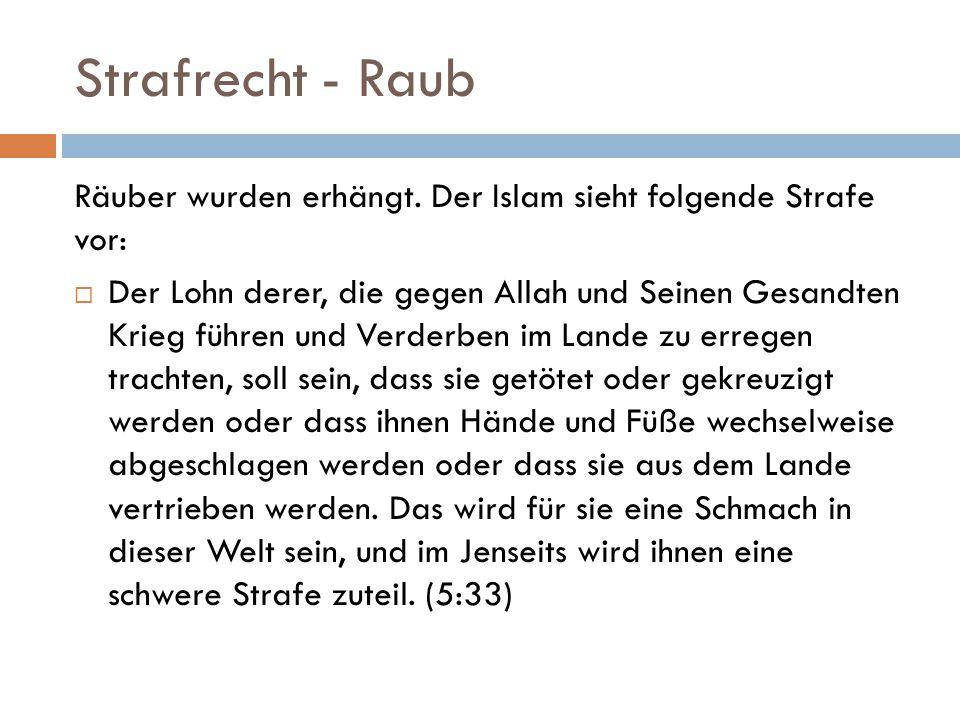 Strafrecht - Raub Räuber wurden erhängt. Der Islam sieht folgende Strafe vor:  Der Lohn derer, die gegen Allah und Seinen Gesandten Krieg führen und