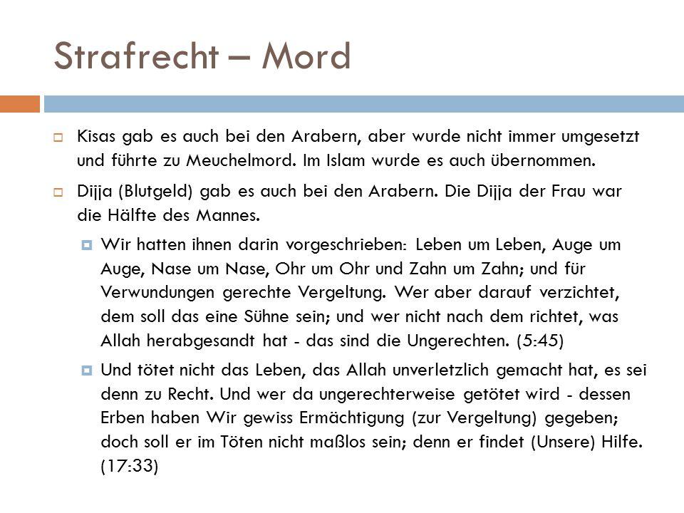 Strafrecht – Mord  Kisas gab es auch bei den Arabern, aber wurde nicht immer umgesetzt und führte zu Meuchelmord. Im Islam wurde es auch übernommen.
