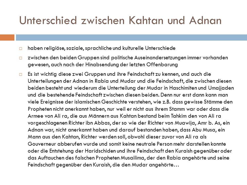 Unterschied zwischen Kahtan und Adnan  haben religiöse, soziale, sprachliche und kulturelle Unterschiede  zwischen den beiden Gruppen sind politisch