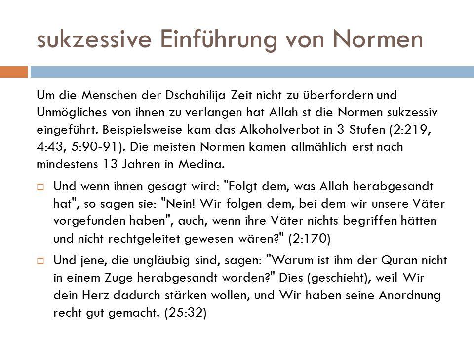 sukzessive Einführung von Normen Um die Menschen der Dschahilija Zeit nicht zu überfordern und Unmögliches von ihnen zu verlangen hat Allah st die Nor
