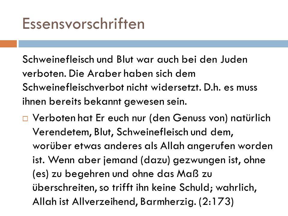 Essensvorschriften Schweinefleisch und Blut war auch bei den Juden verboten. Die Araber haben sich dem Schweinefleischverbot nicht widersetzt. D.h. es