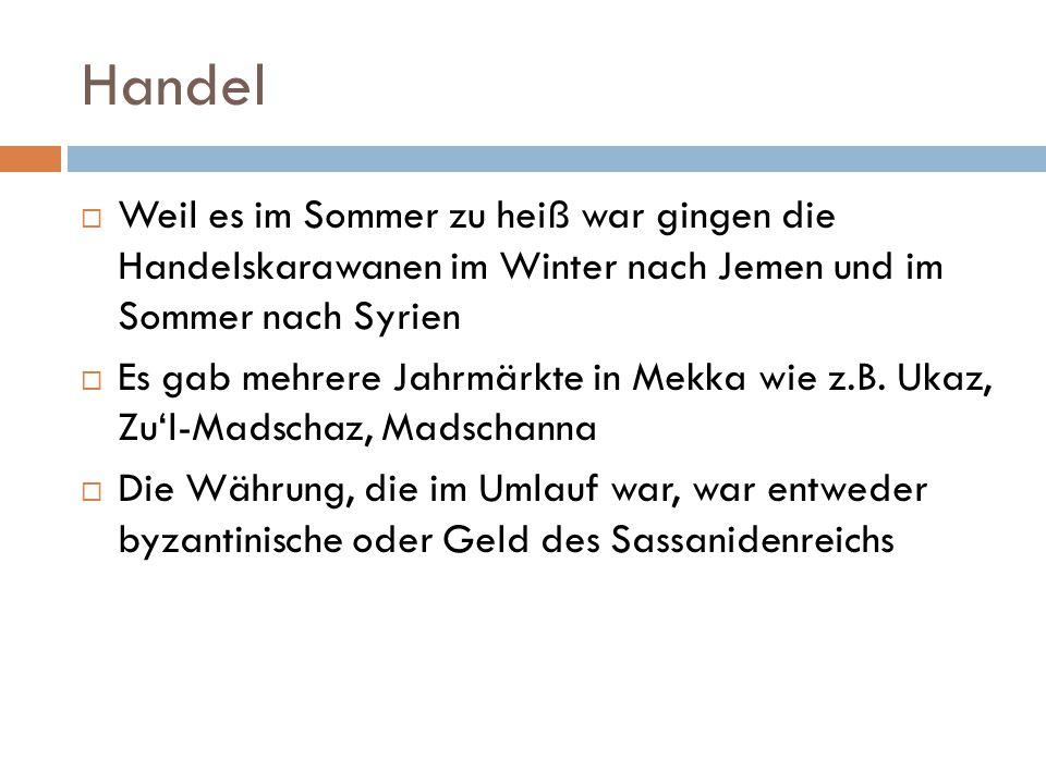 Handel  Weil es im Sommer zu heiß war gingen die Handelskarawanen im Winter nach Jemen und im Sommer nach Syrien  Es gab mehrere Jahrmärkte in Mekka
