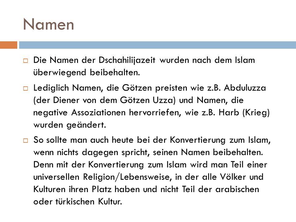 Namen  Die Namen der Dschahilijazeit wurden nach dem Islam überwiegend beibehalten.  Lediglich Namen, die Götzen preisten wie z.B. Abduluzza (der Di