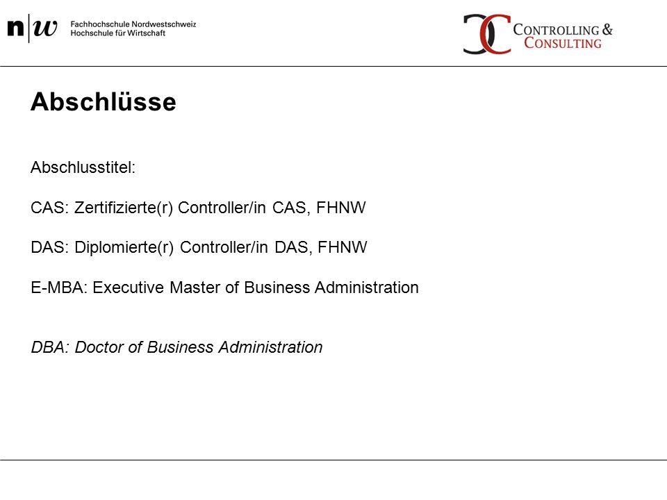 Abschlusstitel: CAS: Zertifizierte(r) Controller/in CAS, FHNW DAS: Diplomierte(r) Controller/in DAS, FHNW E-MBA: Executive Master of Business Administ