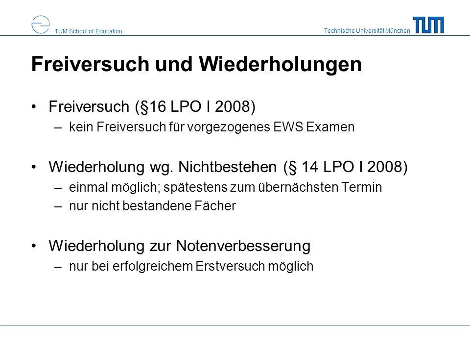 Technische Universität München TUM School of Education Freiversuch und Wiederholungen Freiversuch (§16 LPO I 2008) –kein Freiversuch für vorgezogenes EWS Examen Wiederholung wg.